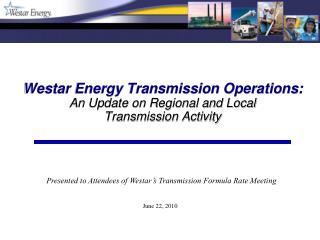 Westar Energy Transmission Operations: An Update on Regional and Local Transmission Activity