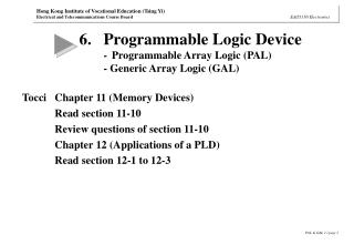 6.	Programmable Logic Device -	Programmable Array Logic (PAL) - Generic Array Logic (GAL)