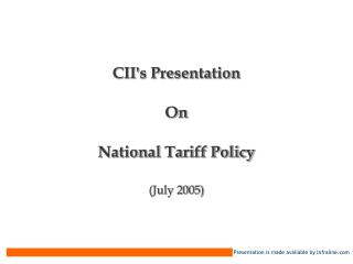 CII's Presentation On National Tariff Policy  (July 2005)