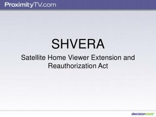SHVERA Satellite Home Viewer Extension and Reauthorization Act