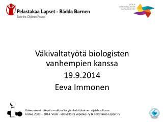 Väkivaltatyötä biologisten vanhempien kanssa  19.9.2014 Eeva Immonen