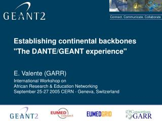 "Establishing continental backbones ""The DANTE/GEANT experience"""
