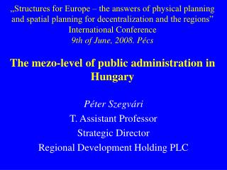 Péter Szegvári T.  Assistant Professor Strategic Director Regional Development Holding PLC
