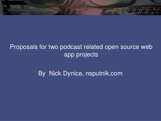 Proposals for two podcast related open source web app projects