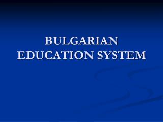 BULGARIAN EDUCATION SYSTEM