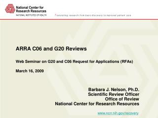ARRA C06 and G20 Reviews Web Seminar on G20 and C06 Request for Applications (RFAs) March 16, 2009