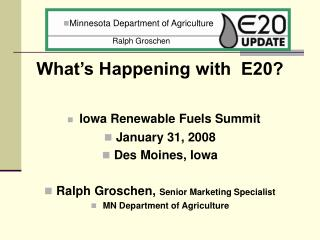 What's Happening with  E20? Iowa Renewable Fuels Summit January 31, 2008 Des Moines, Iowa