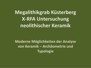 Megalithikgrab  Küsterberg X-RFA Untersuchung neolithischer Keramik