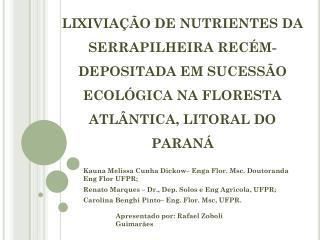 Kauna Melissa Cunha Dickow– Enga Flor. Msc. Doutoranda Eng Flor UFPR;