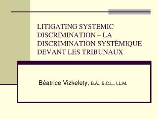LITIGATING SYSTEMIC DISCRIMINATION – LA DISCRIMINATION SYSTÉMIQUE DEVANT LES TRIBUNAUX