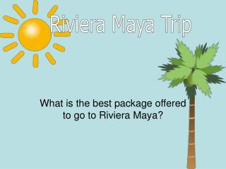 What is the best package offered to go to Riviera Maya?