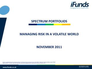 SPECTRUM PORTFOLIOS MANAGING RISK IN A VOLATILE WORLD NOVEMBER 2011