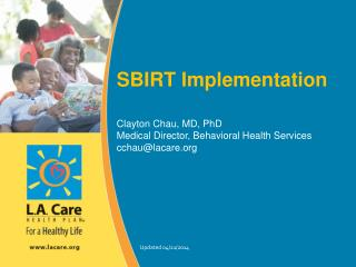 SBIRT Implementation Clayton Chau, MD, PhD Medical Director, Behavioral Health Services