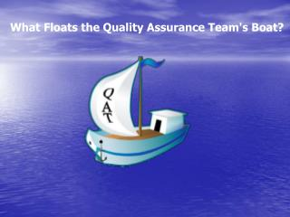 What Floats the Quality Assurance Team's Boat?