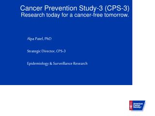 Cancer Prevention Study-3 (CPS-3) Research today for a cancer-free tomorrow.