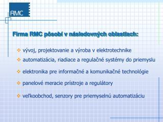 Firma RMC pôsobí v následovných oblastiach:
