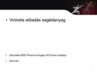 Victrelis előadás segédanyag Készítette MSD Pharma Hungary Kft Orvosi osztálya  2013.04 .