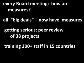 "every Board meeting:  how are       measures?   all  ""big deals"" – now have  measures"