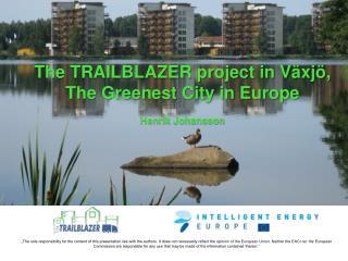 The TRAILBLAZER project in Växjö, The Greenest City in Europe Henrik Johansson