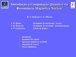 Introdução  Quantum bits (qubit) Operações Quânticas via RMN  Algoritmo de Grover Chaves Quânticas