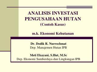 ANALISIS INVESTASI PENGUSAHAAN HUTAN ( Contoh Kasus) m.k. Ekonomi Kehutanan