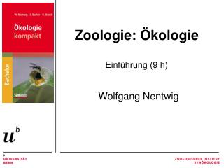 Zoologie: Ökologie Einführung (9 h) Wolfgang Nentwig