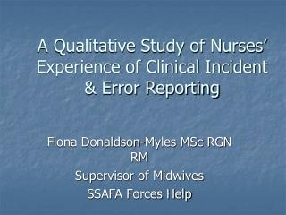 A Qualitative Study of Nurses' Experience of Clinical Incident & Error Reporting