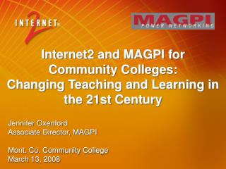 Internet2 and MAGPI for  Community Colleges:  Changing Teaching and Learning in the 21st Century