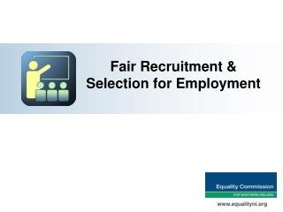 Fair Recruitment & Selection for Employment