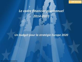 Le cadre financier pluriannuel 2014-2020 Un budget pour la stratégie Europe 2020