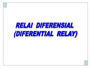 RELAI  DIFERENSIAL  (DIFERENTIAL  RELAY)