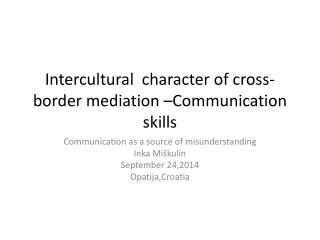 Intercultural character of cross -  border mediation  – Communication skills