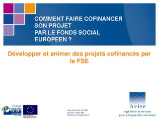 COMMENT FAIRE COFINANCER SON PROJET  PAR LE FONDS SOCIAL EUROPEEN ?