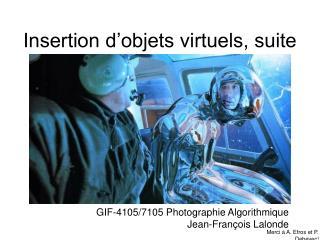 Insertion d'objets virtuels, suite