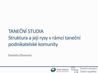 TANEČNÍ STUDIA Struktura  a její rysy v rámci  taneční  podnikatelské komunity