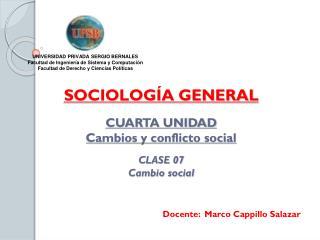SOCIOLOGÍA GENERAL CUARTA UNIDAD Cambios y conflicto social CLASE 07 Cambio social