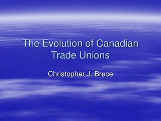 The Evolution of Canadian Trade Unions