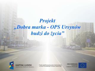 """Projekt """"Dobra marka - OPS Ursynów budzi do życia"""""""
