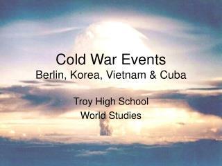 Cold War Events Berlin, Korea, Vietnam  Cuba