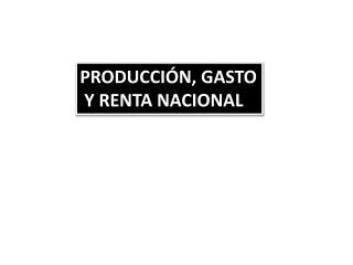 PRODUCCIÓN, GASTO  Y RENTA NACIONAL