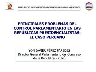 PRINCIPALES PROBLEMAS DEL CONTROL PARLAMENTARIO EN LAS REP BLICAS PRESIDENCIALISTAS: EL CASO PERUANO