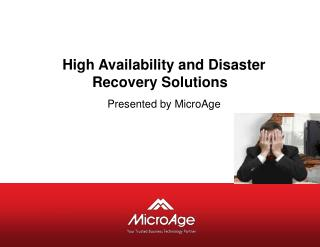 High Availability and Disaster Recovery Solutions Presented by MicroAge