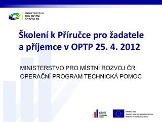 Školení kPříručce pro žadatele  a příjemce vOPTP 25. 4. 2012