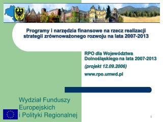 RPO  dla Województwa Dolnośląskiego na lata 2007-2013 (projekt 12.09.2006) rpo.umwd.pl