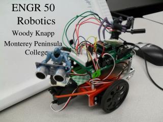ENGR 50 Robotics Woody Knapp Monterey Peninsula College