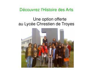Découvrez l'Histoire des Arts Une option offerte  au Lycée Chrestien de Troyes