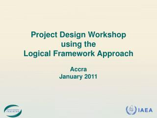 Project Design Workshop using the  Logical Framework Approach Accra January 2011
