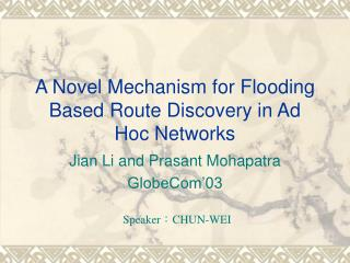 A Novel Mechanism for Flooding Based Route Discovery in Ad Hoc Networks