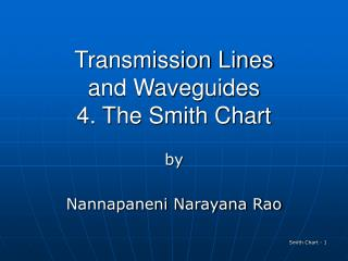 Transmission Lines and Waveguides 4. The Smith Chart