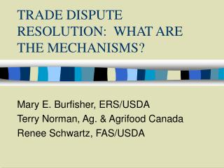 TRADE DISPUTE RESOLUTION:  WHAT ARE THE MECHANISMS?